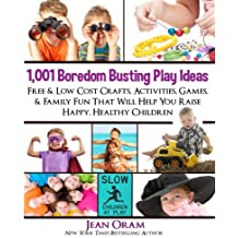 1,001 Boredom Busting Play Ideas: Free and Low Cost Crafts, Activities, Games and Family Fun That Will Help You Raise Happy, Healthy Children (It's All Kid's Play) (Volume 1)