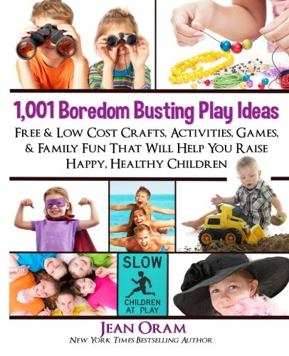 1,001 Boredom Busting Play Ideas: Free and Low Cost Crafts, Activities, Games and Family Fun That Will Help You Raise Happy, Healthy Children (It's All Kid's Play) (Volume 1) by Oram Productions