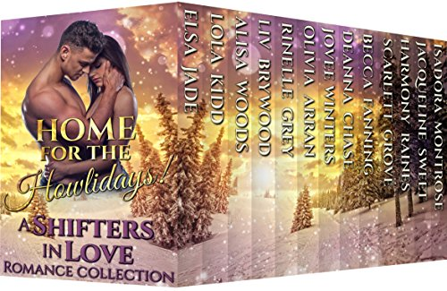 Home for the Howlidays: Shifters in Love Romance Collection by [Raines, Harmony, Grove, Scarlett, Arran, Olivia, Woods, Alisa, Kidd, Lola, Chase, Deanna, Winters, Jovee, Brywood, Liv, Sweet, Jacqueline, Grey, Rinelle, Isadora Montrose, Elsa Jade, Becca Fanning]