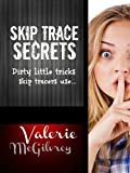 Skip Trace Secrets: Dirty little tricks skip tracers use...: Learn Skip Tracing