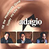 Till the Weekends Gone/Today My Life Is by Adagio (2002-10-01?