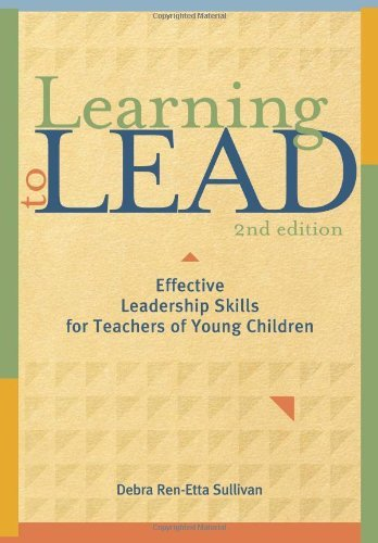Learning to Lead, Second Edition Effective Leadership Skills for Teachers of Young Children by Sullivan, Debra Ren-Etta [Redleaf Press,2009] (Paperback) 2nd Edition