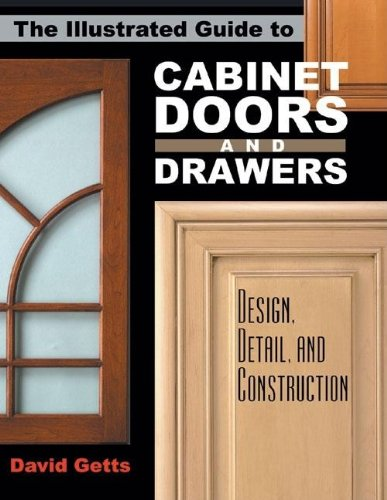 - The Illustrated Guide to Cabinet Doors and Drawers: Design, Detail, and Construction