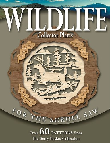 Wildlife Collector Plates for the Scroll Saw: Over 60 Patterns from the Berry Basket Collection