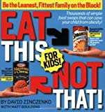 Eat This Not That! For Kids!, David Zinczenko and Matt Goulding, 160529943X