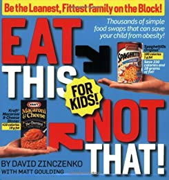 Eat This Not That! for Kids: Raise a Lean, Health, Happy Child!