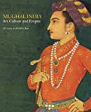 Mughal India : Art, Culture and Empire, Roy, Malini and Losty, Jeremiah P., 0712358706