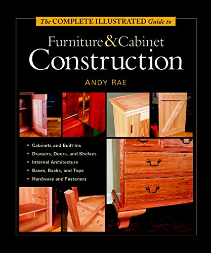 The Complete Illustrated Guide to Furniture & Cabinet Construction by Andy Rae.pdf