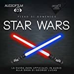Star Wars: Audiofilm. La guida (non ufficiale) in audio alla saga di George Lucas [Audiofilm. The Audio Guide (Unofficial) to the Saga by George Lucas] | Piero Di Domenico