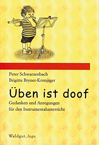Üben ist doof: Gedanken und Anregungen für den Instrumentalunterricht (Waldgut, logo. (logo))