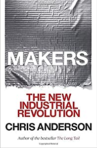 Makers: The New Industrial Revolution by Chris Anderson (2012-10-02)