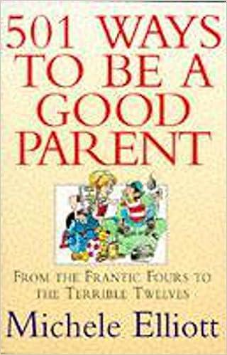 501 Ways To Be A Good Parent Elliot Michele 9780340649039 Amazon Com Books