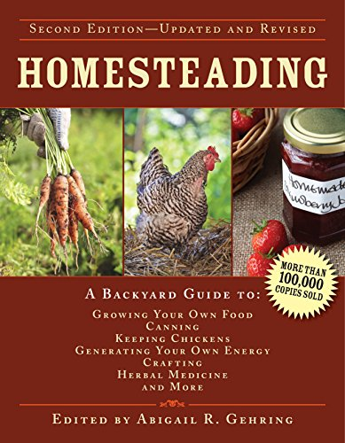 Homesteading: A Backyard Guide to Growing Your Own Food, Canning, Keeping Chickens, Generating Your Own Energy, Crafting, Herbal Medicine, and More (Back to Basics Guides) by [Gehring, Abigail R.]