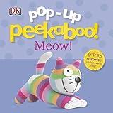 Pop-Up Peekaboo Meow, Dorling Kindersley Publishing Staff, 0756693098