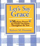 Let's Say Grace: Mealtime Prayers for Family Occasions Throughout the Year