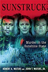 Sun Struck: 16 Infamous Murders in the Sunshine State