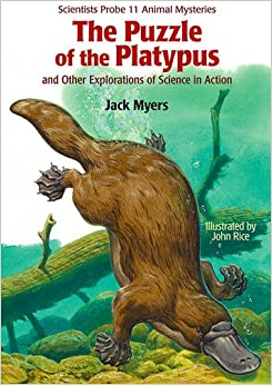 The Puzzle of the Platypus: And Other Explorations of Science in Action (Scientists Probe 11 Animal Mysteries)