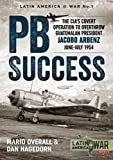 PBSuccess: The CIA's covert operation to overthrow Guatemalan president Jacobo Arbenz June-July 1954 (Latin America@War)
