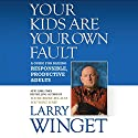 Your Kids Are Your Own Fault: A Guide For Raising Responsible, Productive Adults Audiobook by Larry Winget Narrated by Larry Winget