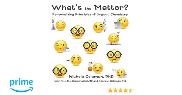 Whats the matter personalizing principles of organic chemistry personalizing principles of organic chemistry phd nichole coleman 9781483441108 amazon books fandeluxe Choice Image
