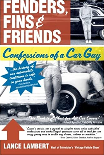 Fenders, Fins & Friends: Confessions of a Car Guy: Lance