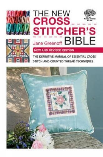 The New Cross Stitcher's Bible: The Definitive Manual of Ess