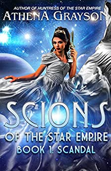 Scandal: Scions of the Star Empire #1 by [Grayson, Athena]