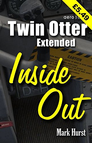 Twin Otter Extended Inside Out: An Almost Aviation Guide