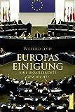 Europas Einigung: Eine unvollendete Geschichte