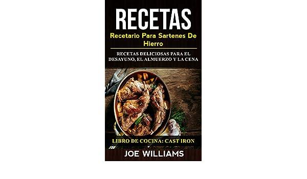 Amazon.com: Recetas: Recetario Para Sartenes De Hierro: Recetas Deliciosas Para El Desayuno, El Almuerzo Y La Cena (Libro De Cocina: Cast Iron) (Spanish ...