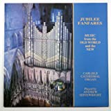 Jubilee Fanfares: Music From the Old World and the New / Carlisle Cathedral Organ, Played By Andrew Seivewright