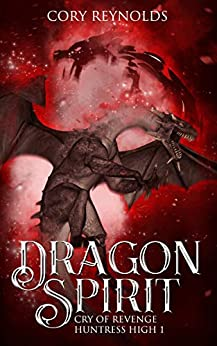 Dragon Spirit: Cry of Revenge (Huntress High Book 1) by [Reynolds, Cory]