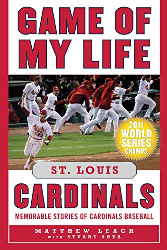 Game of My Life St. Louis Cardinals: Memorable Stories of Cardinals Baseball (Louis Cardinals Clubhouse)