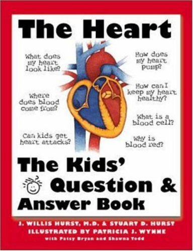 The Heart The Questions And Answers Book For Kids J Willis Hurst