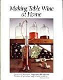 Making Table Wine at Home, Cooke, George M. and Lapsley, J. T., 093187680X