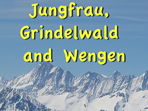 Interlaken: Jungfrau, Grindelwald and Wengen (Second Highest Mountain Peak In The World)