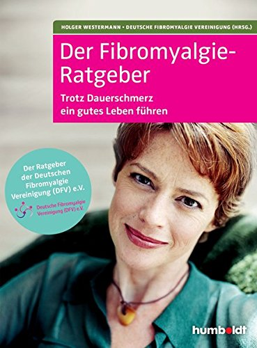 Der Fibromyalgie Ratgeber  Trotz Dauerschmerzen Ein Gutes Leben Führen. Der Ratgeber Der Deutschen Fibromyalgie Vereinigung E. V.