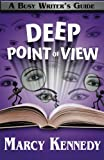 Deep Point of View (Busy Writer's Guides) (Volume 9)
