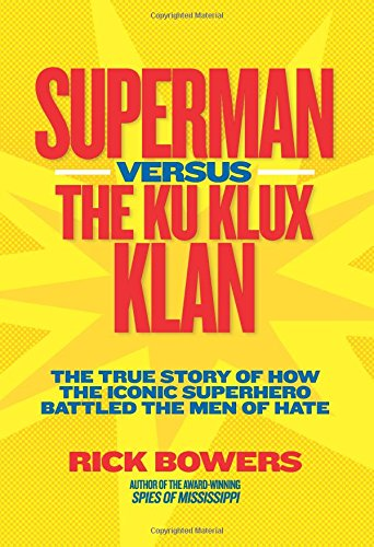 Superman versus the Ku Klux Klan: The True Story of How the Iconic Superhero Battled the Men of Hate (History (US))