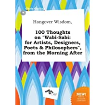 """Hangover Wisdom, 100 Thoughts on """"Wabi-Sabi: for Artists, Designers, Poets & Philosophers"""", from the Morning After"""