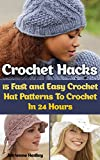 Crochet Hacks: 15 Fast and Easy Crochet Hat Patterns To Crochet In 24 Hours: (Crochet Hats)