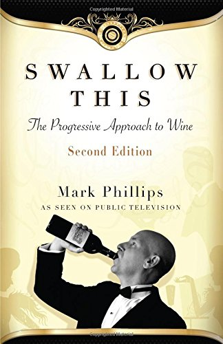 Swallow This, Second Edition: The Progressive Approach to Wine by Mark Phillips