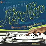 American Hip-Hop: Rappers, DJs, and Hard Beats (American Music Milestones)
