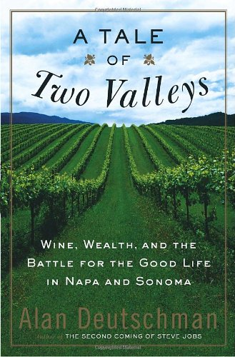 Best Napa Valley Wine - A Tale of Two Valleys: Wine, Wealth and the Battle for the Good Life in Napa and Sonoma