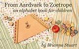 From Aardvark to Zoetrope, an alphabet book for children