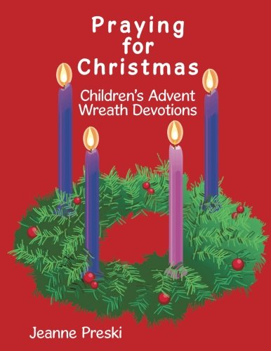 Wreath Prayers Advent - Praying for Christmas: Children's Advent Wreath Devotions