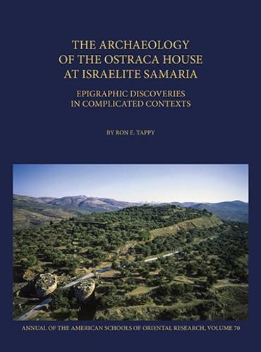 The Archaeology of the Ostraca House at Israelite Samaria: Epigraphic Discoveries in Complicated Contexts (Annual of Asor) (The Annual Of the American Schools Of Oriental Research (ASOR))