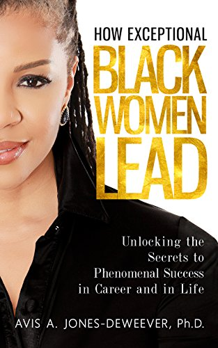 how-exceptional-black-women-lead-unlocking-the-secrets-to-creating-phenomenal-success-in-career-and-