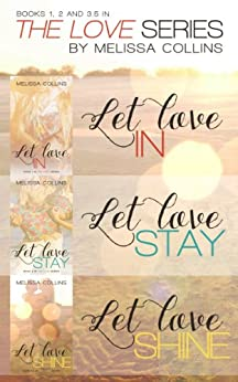 The Love Series Box Set #1: Let Love In, Let Love Stay, Let Love Shine by [Collins, Melissa]