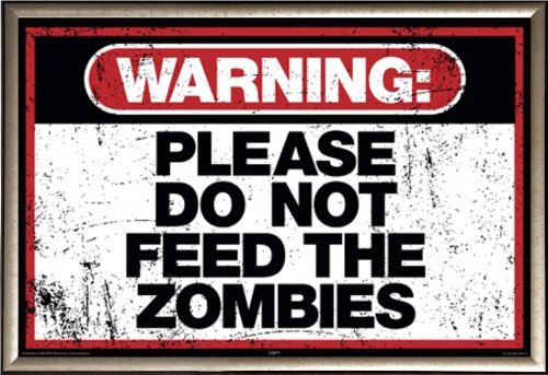 Framed Warning Please Do Not Feed the Zombies 36x24 Art Prin
